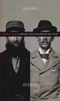9789187199042_200_frans-och-lars-karlek-och-klasskamp-pa-1890-talet_haftad.jpg